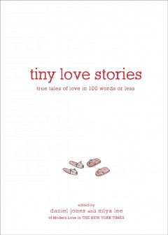 Tiny love stories : true tales of love in 100 words or less
