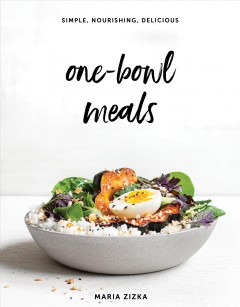 One-bowl meals : simple, nourishing, delicious