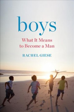 Boys : what it means to become a man / Rachel Giese.