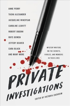 Private investigations : mystery writers on the secrets, riddles, and wonders of their lives