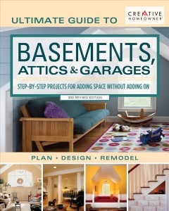 Ultimate Guide to Basements, Attics & Garages : Step-by-step Projects for Adding Space Without Adding on
