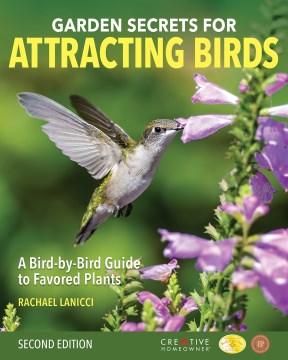 Garden secrets for attracting birds : a bird-by-bird guide to favored plants / Rachel Lanicci.