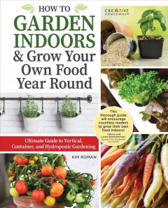 Ultimate Guide to Indoor Gardening : Grow Veggies, Herbs, Sprouts, and More