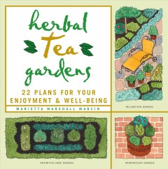 Herbal tea gardens : 22 plans for your enjoyment & well-being