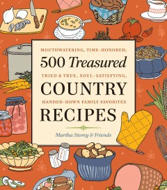 500 treasured country recipes : mouthwatering, time-honored, tried & true, handed-down, soul-satisfying dishes / from Martha Storey and friends.