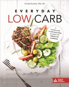 Everyday Low Carb : A Complete Guide to Carb-Savvy Eating for People With Diabetes and Prediabetes