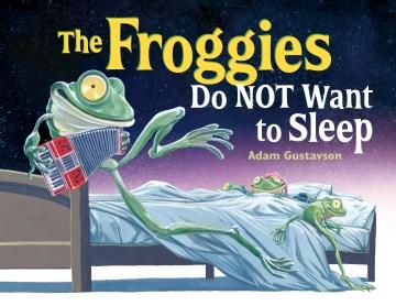 The froggies do not want to sleep / Adam Gustavson.