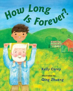 How long is forever? / Kelly Carey ; illustrated by Qing Zhuang.