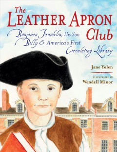The Leather Apron Club : Benjamin Franklin, His Son Billy & America's First Circulating Library