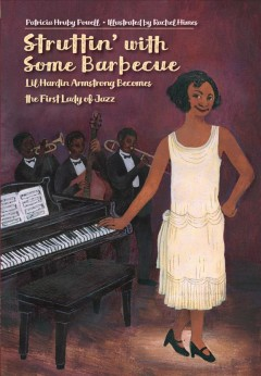 Struttin' with some barbecue : Lil Hardin Armstrong becomes the first lady of jazz / Patricia Hruby Powell ; illustrated by Rachel Himes.