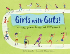 Girls With Guts! : The Road to Breaking Barriers and Bashing Records