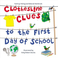 Clothesline clues to the first day of school / Kathryn Heling and Deborah Hembrook ; illustrated by Andy Robert Davies.