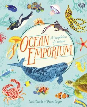 Ocean emporium : a compilation of creatures