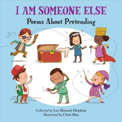 I Am Someone Else : Poems About Pretending