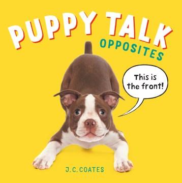 Puppy talk : opposites / J.C. Coates.