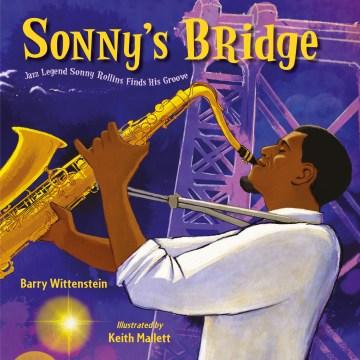 Sonny's Bridge : Jazz Legend Sonny Rollins Finds His Groove