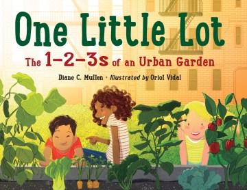 One Little Lot : The 1-2-3s of an Urban Garden