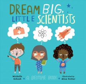 Dream Big, Little Scientists : A Bedtime Book