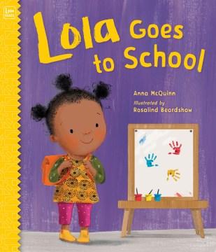 Lola goes to school / Anna McQuinn ; illustrated by Rosalind Beardshaw.