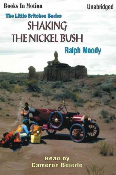 Shaking the nickel bush / by Ralph Moody.