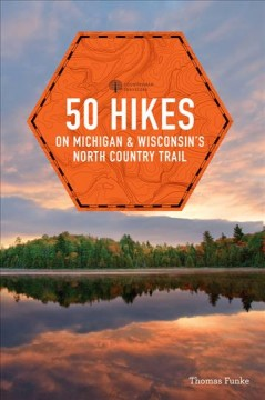 50 hikes on Michigan & Wisconsin's North Country Trail / Thomas Funke.