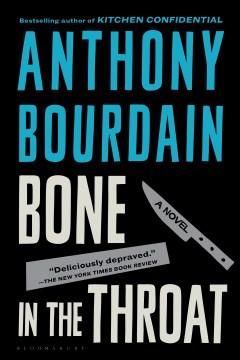 Bone in the throat / Anthony Bourdain.