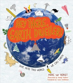 Hey there, Earth dweller! : dive into this world we call Earth