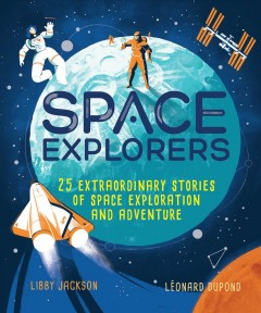Space explorers / 25 Extraordinary Stories of Space Exploration and Adventure