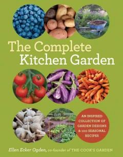The complete kitchen garden : an inspired collection of garden designs and 100 seasonal recipes