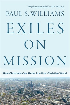 Exiles on mission : how Christians can thrive in a post-Christian world
