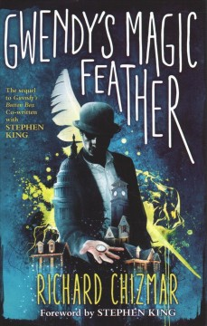 Gwendy's magic feather / Richard Chizmar ; [foreword by Stephen King].