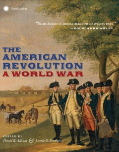 The American Revolution : a world war / edited by David K. Allison and Larrie D. Ferreiro.