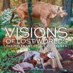 Visions of lost worlds : the paleoart of Jay Matternes