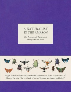 A naturalist in the Amazon : the journals & writings of Henry Walter Bates / Henry Walter Bates.