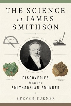 The science of James Smithson : discoveries from the Smithsonian founder