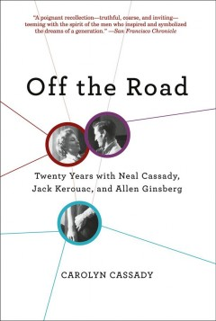 Off the Road : Twenty Years With Cassady, Kerouac, and Ginsberg