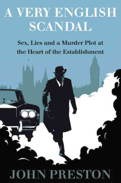 A very English scandal : sex, lies and a murder plot in the houses of parliament  :