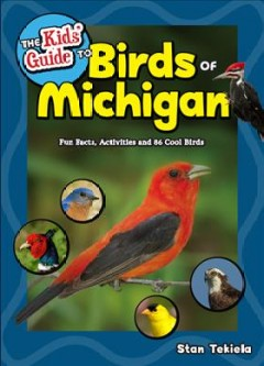 The kids' guide to birds of Michigan : fun facts, activities and 86 cool birds