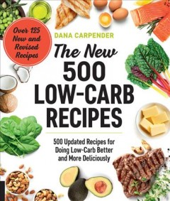 The new 500 low-carb recipes : 500 updated recipes for doing low-carb better and more deliciously / by Dana Carpender.
