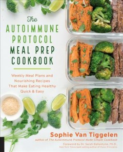 Autoimmune protocol meal prep cookbook : weekly meal plans and nourishing recipes that make eating healthy quick & easy