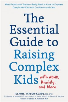 The essential guide to raising complex kids with ADHD, anxiety, and more : what parents and teachers really need to know to empower complicated kids with confidence and calm