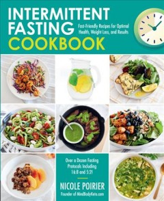 The intermittent fasting cookbook : fast-friendly recipes for optimal health, weight loss, and results