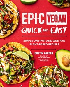 Epic Vegan Quick and Easy : Simple One-pot and One-pan Plant-based Recipes
