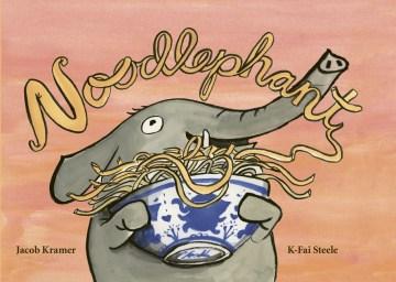 Noodlephant / Jacob Kramer ; K-Fai Steele.