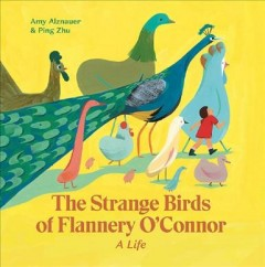 The Strange Birds of Flannery O'Connor : A Life