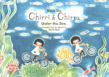 Chirri & Chirra : under the sea / Kaya Doi ; translated from Japanese by David Boyd.