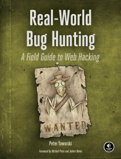 Real-world bug hunting : a field guide to web hacking