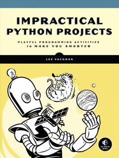 Impractical Python projects : playful programming activities to make you smarter / Lee Vaughan.