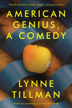 American genius : a comedy / Lynne Tillman ; with an introduction by Lucy Ives.