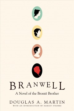 Branwell : a novel of the Brontë brother